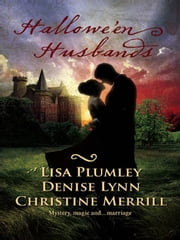 Hallowe'en Husbands - Marriage at Morrow Creek\Wedding at Warehaven\Master of Penlowen ebook by Lisa Plumley,Denise Lynn,Christine Merrill