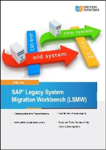 SAP Legacy System Migration Workbench (LSMW) ebook by Antje Kunz