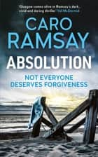 Absolution ebook by Caro Ramsay