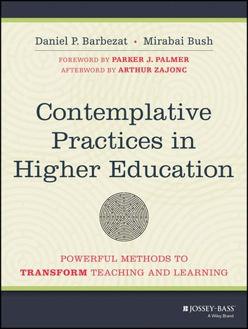 Contemplative Practices in Higher Education - Powerful Methods to Transform Teaching and Learning ebook by Daniel P. Barbezat,Mirabai Bush
