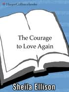 The Courage to Love Again - Creating Happy, Healthy Relationships After Divorce ebook by Sheila Ellison