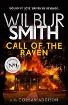 Call of the Raven - The Sunday Times bestselling thriller ebook by Wilbur Smith, Corban Addison