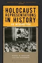 Holocaust Representations in History - An Introduction ebook by Daniel H. Magilow, Professor Lisa Silverman