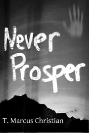 Never Prosper ebook by T. Marcus Christian