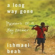 A Long Way Gone - Memoirs of a Boy Soldier audiobook by Ishmael Beah