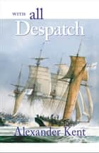 With All Despatch ebook by Alexander Kent