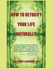 HOW TO DETOXIFY YOUR LIFE NATURALLY ebook by Sri Regine Lherisson-Bey