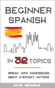 Beginner Spanish in 32 Topics ebook by David Michaels