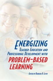 Energizing Teacher Education and Professional Development with Problem-Based Learning ebook by Levin, Barbara B.