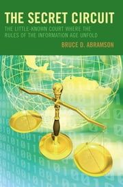 The Secret Circuit - The Little-Known Court Where the Rules of the Information Age Unfold ebook by Bruce D. Abramson