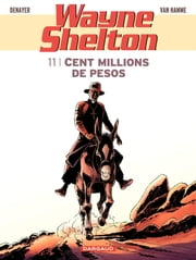 Wayne Shelton - tome 11 - Cent millions de pesos ebook by Christian Denayer,Jean Van Hamme