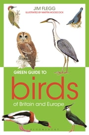 Green Guide to Birds Of Britain And Europe ebook by Jim Flegg,Martin Woodcock