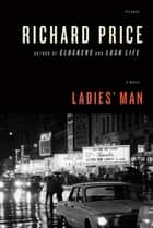 Ladies' Man - A Novel eBook by Richard Price