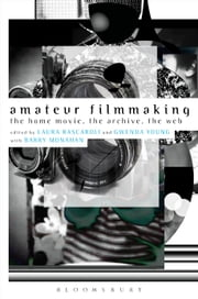 Amateur Filmmaking - The Home Movie, the Archive, the Web ebook by Laura Rascaroli,Gwenda Young,Barry Monahan