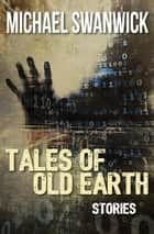 Tales of Old Earth ebook door Michael Swanwick,Bruce Sterling