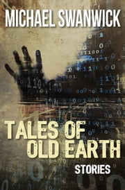 Tales of Old Earth - Stories ebook by Michael Swanwick, Bruce Sterling