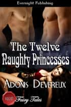 The Twelve Naughty Princesses ebook by Adonis Devereux