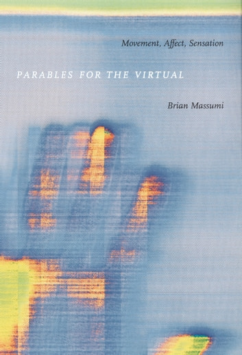 Parables for the Virtual - Movement, Affect, Sensation ebook by Brian Massumi,Stanley Fish,Fredric Jameson