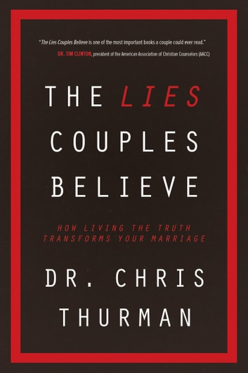 The lies couples believe ebook by dr chris thurman 9780781413671 the lies couples believe how living the truth transforms your marriage ebook by dr fandeluxe Image collections