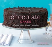 Chocolate Cakes - 50 Great Cakes for Every Occasion ebook by Elinor Klivans,Ann Stratton