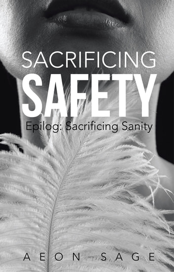 Sacrificing Safety - Epilog: Sacrificing Sanity ebook by Aeon Sage