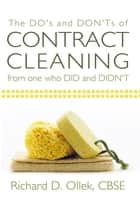 The DO's and DON'Ts of Contract Cleaning From One Who DID and DIDN'T ebook by Richard D. Ollek, CBSE