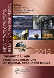 New Developments in Mining Engineering 2015: Theoretical and Practical Solutions of Mineral Resources Mining ebook by Bondarenko, Volodymyr