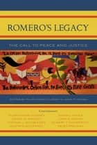 Romero's Legacy - The Call to Peace and Justice ebook by Pilar Hogan Closkey, John P. Hogan, Pilar Hogan Closkey,...