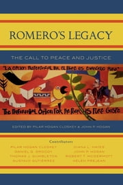 Romero's Legacy - The Call to Peace and Justice ebook by Pilar Hogan Closkey,John P. Hogan,Pilar Hogan Closkey,Daniel G. Groody,Thomas J. Gumbleton,Gustavo Gutierrez,Diana L. Hayes,Robert T. McDermott,Helen Prejean