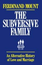 Subversive Family ebook by Ferdinand Mount