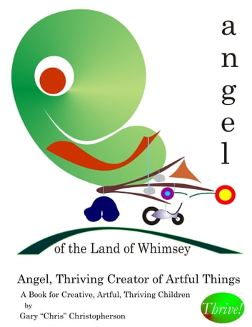 Angel, Thriving Creator of Artful Things ebook by Gary Chris Christopherson