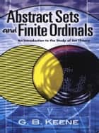 Abstract Sets and Finite Ordinals ebook by G. B. Keene