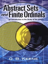 Abstract Sets and Finite Ordinals - An Introduction to the Study of Set Theory ebook by G. B. Keene