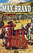 Black Thunder - Three Classic Westerns ebook by
