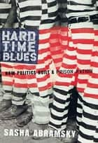 Hard Time Blues - How Politics Built a Prison Nation ebook by Sasha Abramsky