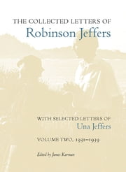 The Collected Letters of Robinson Jeffers, with Selected Letters of Una Jeffers - Volume Two, 1931–1939 ebook by