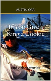 If You Give a King a Cookie, and other stories ebook by Austin Orr