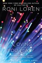 Loving You Easy ebook by Roni Loren