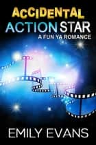 Accidental Action Star - Standalone YA romance eBook by Emily Evans