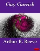Guy Garrick ebook by Arthur B. Reeve