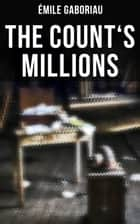 THE COUNT'S MILLIONS - Pascal and Marguerite & Baron Trigault's Vengeance - Historical Mystery Novels ebook by Émile Gaboriau
