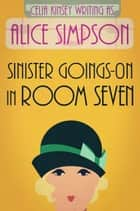 Sinister Goings-On in Room Seven - A Jane Carter Historical Cozy e-bog by Alice Simpson, Celia Kinsey
