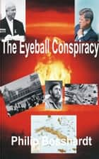 The Eyeball Conspiracy ebook by Philip Bosshardt