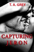 Capturing Jeron ebook by T. A. Grey