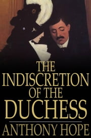 The Indiscretion of the Duchess ebook by Anthony Hope