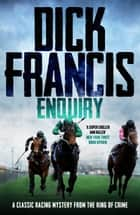 Enquiry - A classic racing mystery from the king of crime ebook by Dick Francis