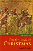The Origins of Christmas ebook by Joseph F. Kelly PhD