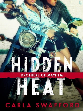 Hidden Heat - A Brothers of Mayhem Novel ebook by Carla Swafford