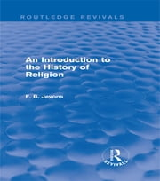 An Introduction to the History of Religion (Routledge Revivals) ebook by F. B. Jevons