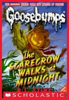 Classic Goosebumps #16: The Scarecrow Walks at Midnight ebook by R.L. Stine